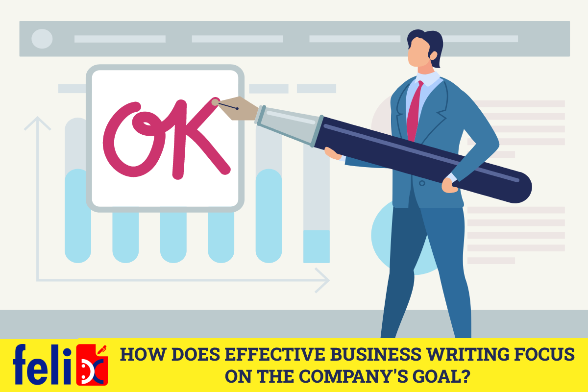 How does effective business writing focus on the company's goal?